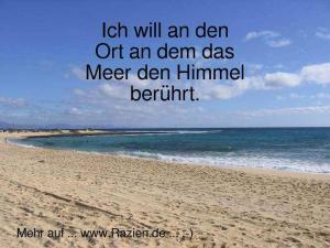 Ich will an den Ort an dem das Meer den Himmel berührt.